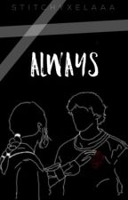 Always   -SOML- (On going) by StitchyXelaaa
