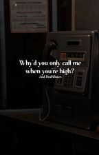 Why'd you only call me when you're high? |Stony| by Just_DustNBones