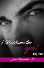 ¡Préstame tus ojos! - SP13 by Irisboo