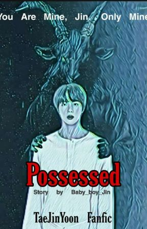 Possessed [Ongoing!]  by Baby_boy_Jin