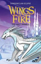 Wings of Fire: The First Animus by ShadowClawEclipse