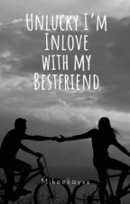 Unlucky I'm inlove With My Bestfriend (Ongoing) by tababoy_14