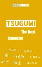 Tsugumi The Next Kannushi [END] by HAI2017