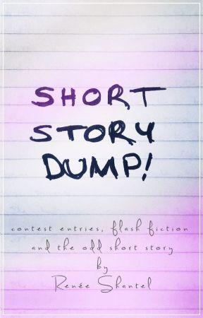 Short Story Dump by ReneeShantel