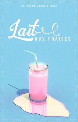 Đọc truyện [NCT Dream & Lucas] lait aux fraises
