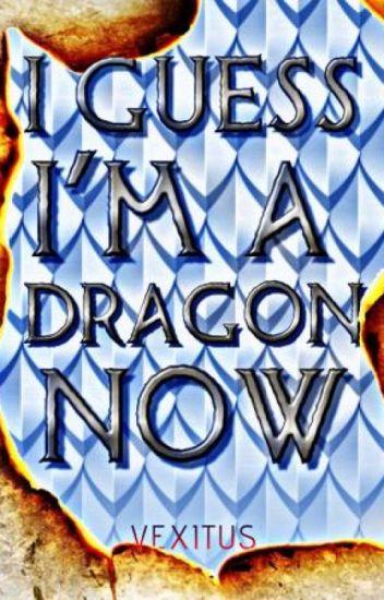 I Guess I'm a Dragon Now (Part 1)