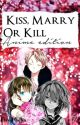 Kiss, Marry or Kill ? (Anime Edition)  by FairyMuffin