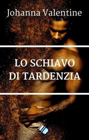Lo schiavo di Tardenzia by JohannaValentine