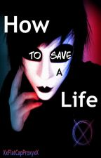 How to save a life?  by XxFlatCapProxyxX