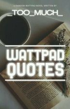 Wattpad Quotes by _Too_Much_