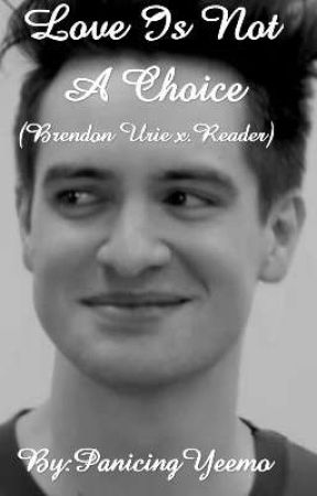 Love Is Not A Choice(Brendon Urie x Reader) by PanicingYeemo
