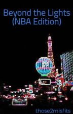 Beyond the Lights (NBA Edition) by those2misfits