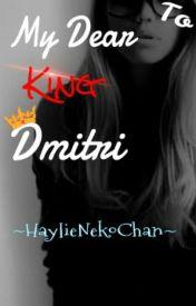 To My Dear King Dmitri by HaylieNekoChan