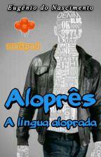 Aloprês - A Língua Aloprada  by Escritor_Aloprado_
