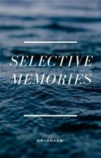 Selective Memories by OnyeNkem