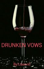 DRUNKEN VOWS  by IJasonC