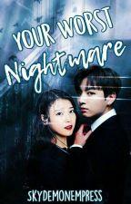 Your Worst Nightmare →SkyDemonEmpress← by SkyDemonEmpress