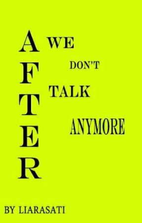 After We Don't Talk Anymore by liarasati