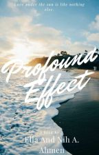 Profound Effect by Ellaactually