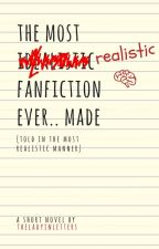 The Most Realistic Fanfiction Ever Made (Told In The Most Realistic Manner) by theladyinletters