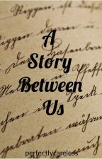 A Story Between Us(One Shot) by perfectlycareless