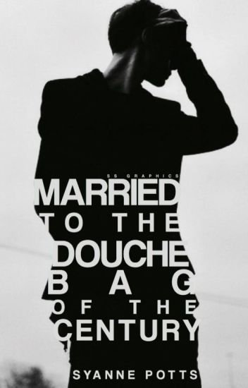 Married To The Douchebag of the Century