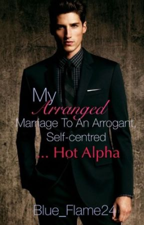 My arranged marriage to a cocky...Hot Alpha (Complete) by Blue_Flame24