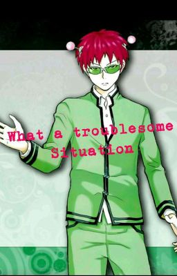 Read the story What a Troublesome Situation (Saiki Kusuo x Reader)