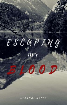 Escaping my blood  by stayawrighter