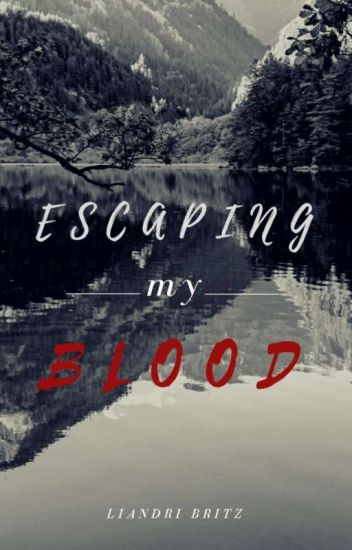 Escaping my blood