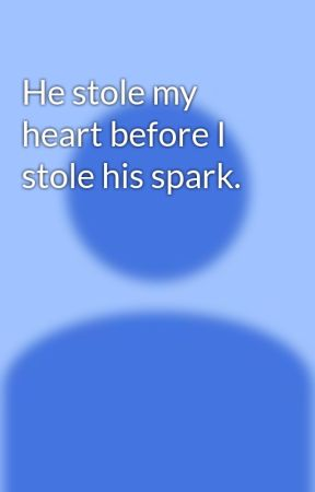 He stole my heart before I stole his spark. by Cmstarsdj
