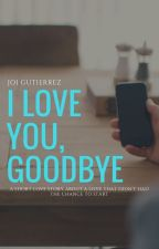 I Love You, Goodbye by ImJoiNotJoy