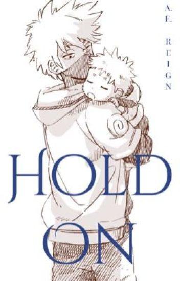 Hold On   A Naruto Fanfic - A E  Reign - Wattpad