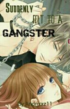 Suddenly Felt To A Gangster by Andrixxz11