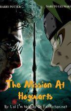 The Mission At Hogwarts  by Lol_Im_Nobody