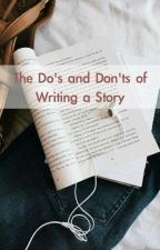 The Do's and Don'ts of Writing a Story by xxdelinquentxx