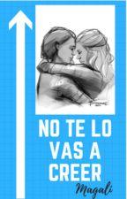 NO TE LO VAS A CREER (ADAPTACIÓN CLEXA) by MagaliGetxo