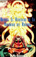 Naruto: El Heredero de La Voluntad del Rikudou... by MaxiAssassin02