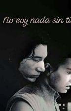 No soy nada sin ti by Angela06151977