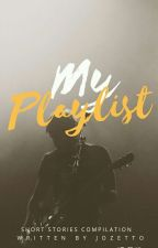 My Playlist (Short Stories Compilation) by jozetto