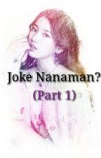 Joke nanaman? by HIiamnadzy