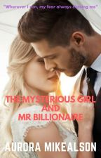 THE MYSTERIOUS GIRL AND MR BILLIONAIRE (COMPLETE) by ZessicaMei