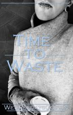 Time To Waste by WednesdaysCoffin