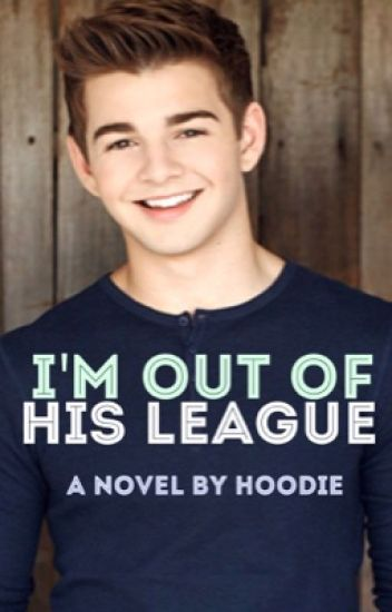I'm Out Of His League (Jack Griffo fanfic) COMPLETED - EDITING