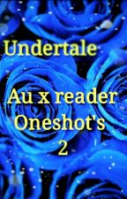 Undertale/au's x reader oneshots 2 by Broken-fnaf-fan