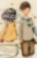 TỔNG TÀI PHÚC HẮC -Hàn Thiên Di by trang120602