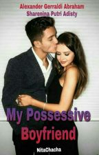 My Possesive Boyfriend by nitacaca