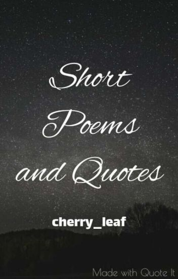Short Poems And Quotes - Khushi Ramola - Wattpad