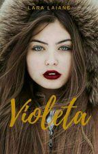 Violeta [Em Andamento] by Laralaiane144