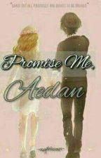 Promise Me, Aedan by sugahlicious